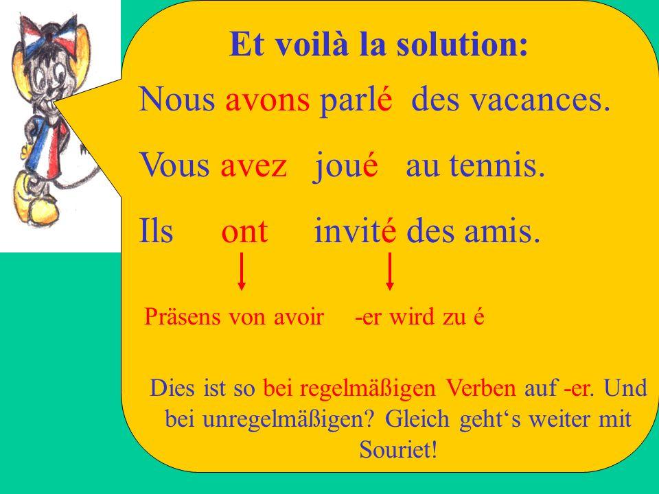Complétez les phrases et écrivez les phrases dans votre cahier. Nous..... parl... des vacances. Vous..... jou... au tennis. Ils..... invit... des amis