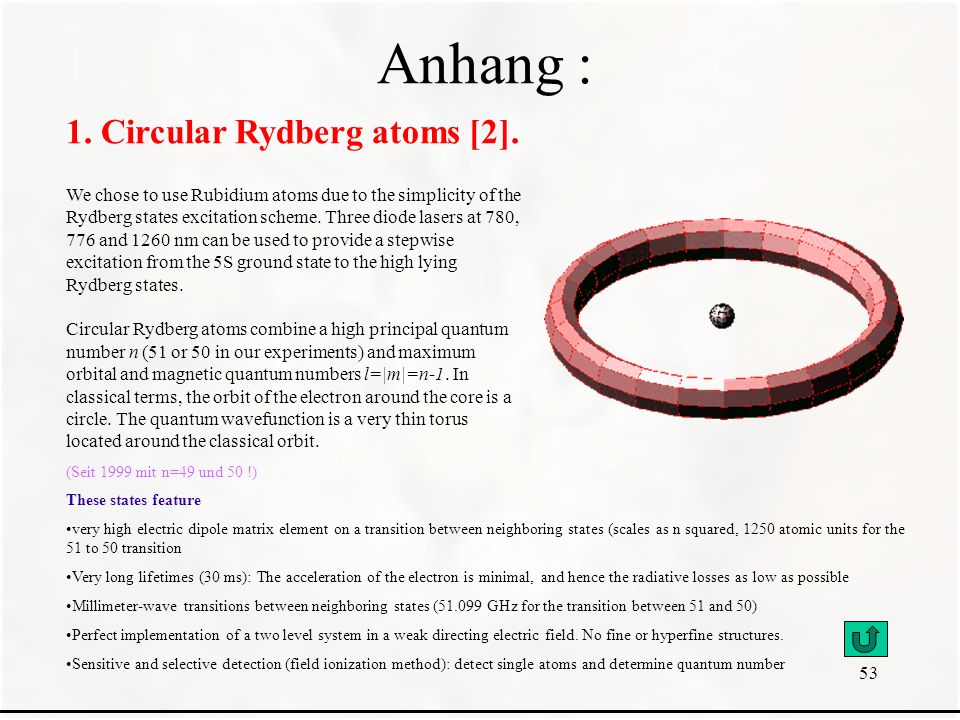 53 Anhang : 1. Circular Rydberg atoms [2]. Edited by J.M. Raimond. Last update: 01/03/98 J.M. Raimond We chose to use Rubidium atoms due to the simpli