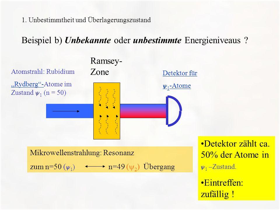 7 1. Unbestimmtheit und Überlagerungszustand Beispiel b) Unbekannte oder unbestimmte Energieniveaus ? Detektor zählt ca. 50% der Atome in 1 –Zustand.