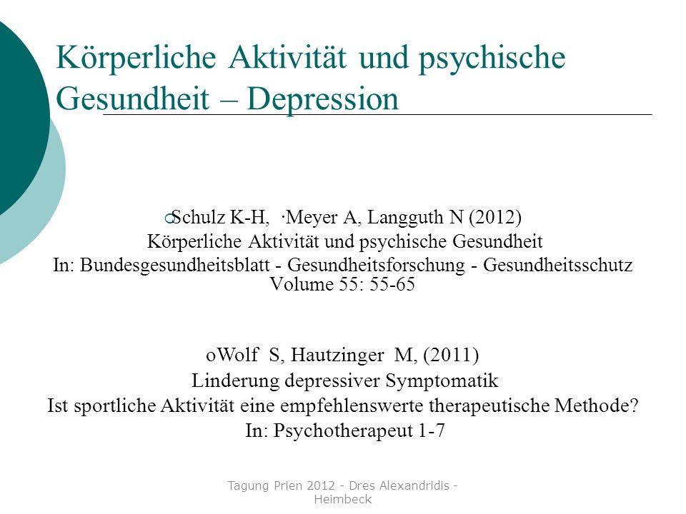 Körperliche Aktivität und psychische Gesundheit – Depression Schulz K-H, ·Meyer A, Langguth N (2012) Körperliche Aktivität und psychische Gesundheit I