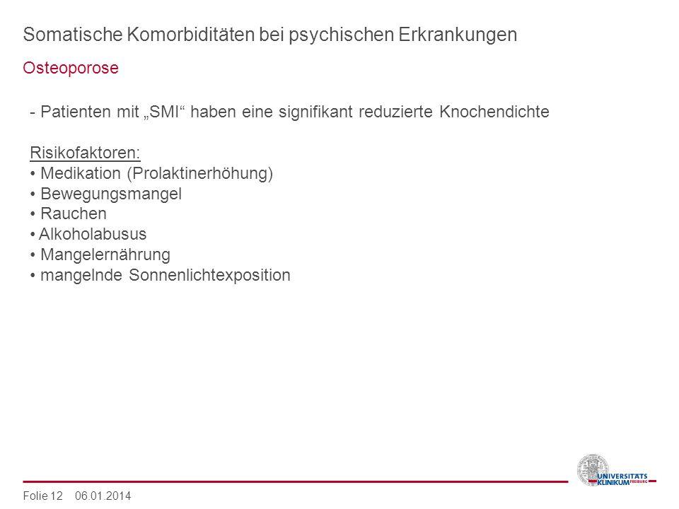Somatische Komorbiditäten bei psychischen Erkrankungen Osteoporose Folie 12 06.01.2014 - Patienten mit SMI haben eine signifikant reduzierte Knochendi