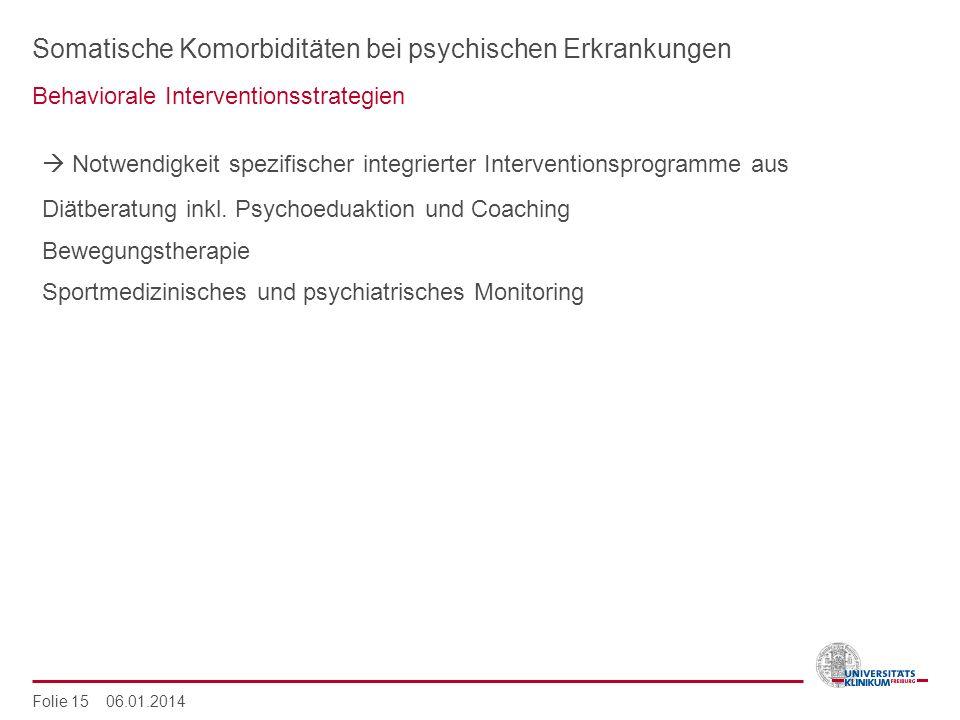 Somatische Komorbiditäten bei psychischen Erkrankungen Behaviorale Interventionsstrategien Folie 15 06.01.2014 Notwendigkeit spezifischer integrierter
