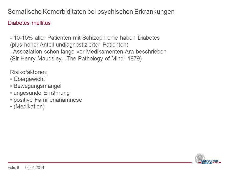 Somatische Komorbiditäten bei psychischen Erkrankungen Diabetes mellitus Folie 9 06.01.2014 - 10-15% aller Patienten mit Schizophrenie haben Diabetes