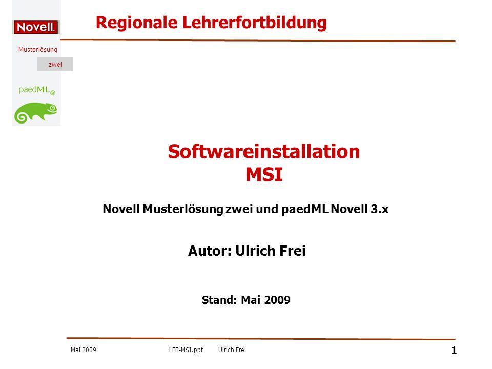 zwei Musterlösung Regionale Lehrerfortbildung Mai 2009LFB-MSI.pptUlrich Frei 1 Autor: Ulrich Frei Softwareinstallation MSI Stand: Mai 2009 Novell Must