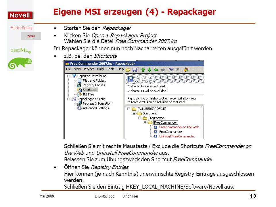 Mai 2009LFB-MSI.pptUlrich Frei zwei Musterlösung zwei 12 Eigene MSI erzeugen (4) - Repackager Starten Sie den Repackager Klicken Sie Open a Repackager