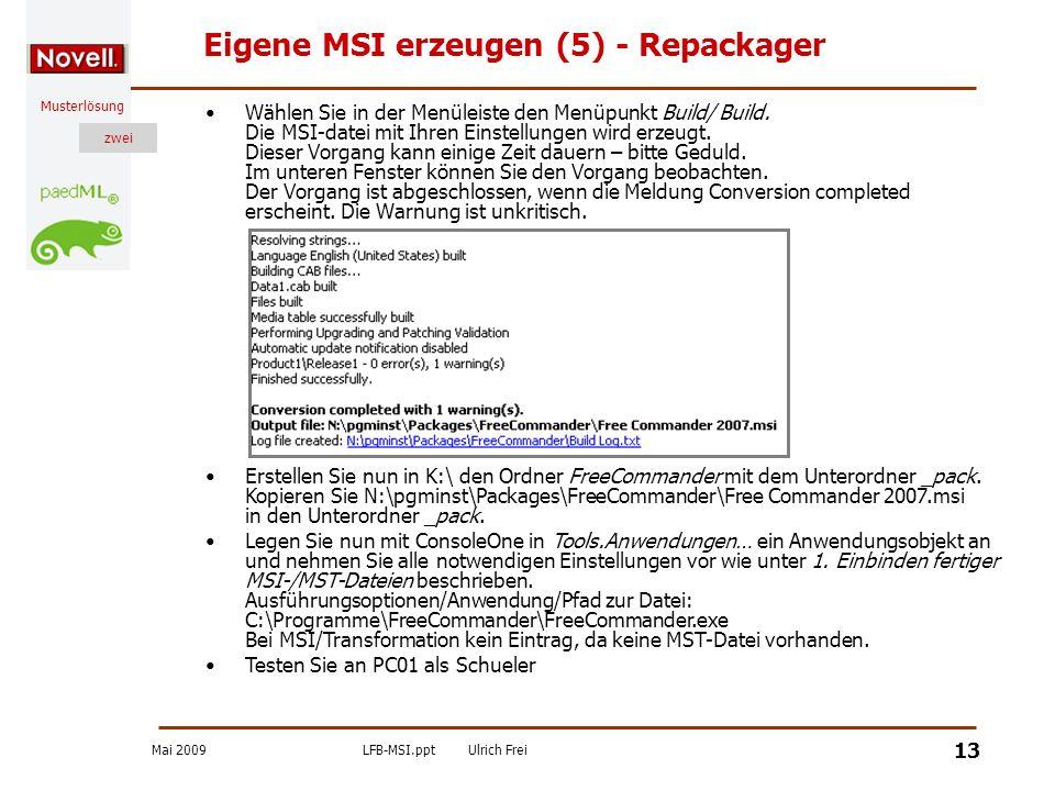 Mai 2009LFB-MSI.pptUlrich Frei zwei Musterlösung zwei 13 Eigene MSI erzeugen (5) - Repackager Wählen Sie in der Menüleiste den Menüpunkt Build/ Build.