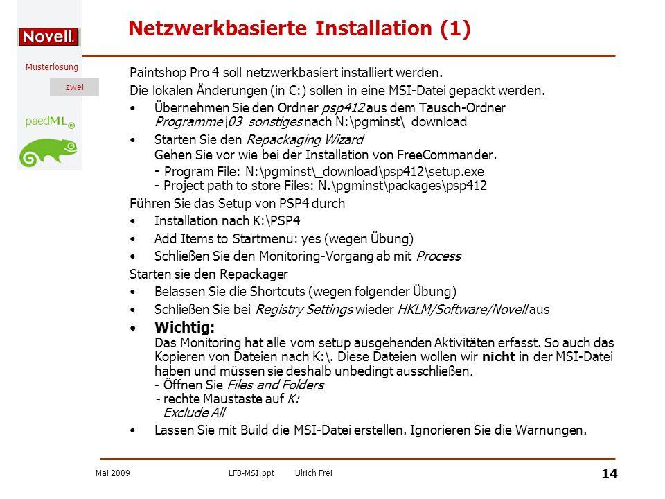 Mai 2009LFB-MSI.pptUlrich Frei zwei Musterlösung zwei 14 Netzwerkbasierte Installation (1) Paintshop Pro 4 soll netzwerkbasiert installiert werden. Di