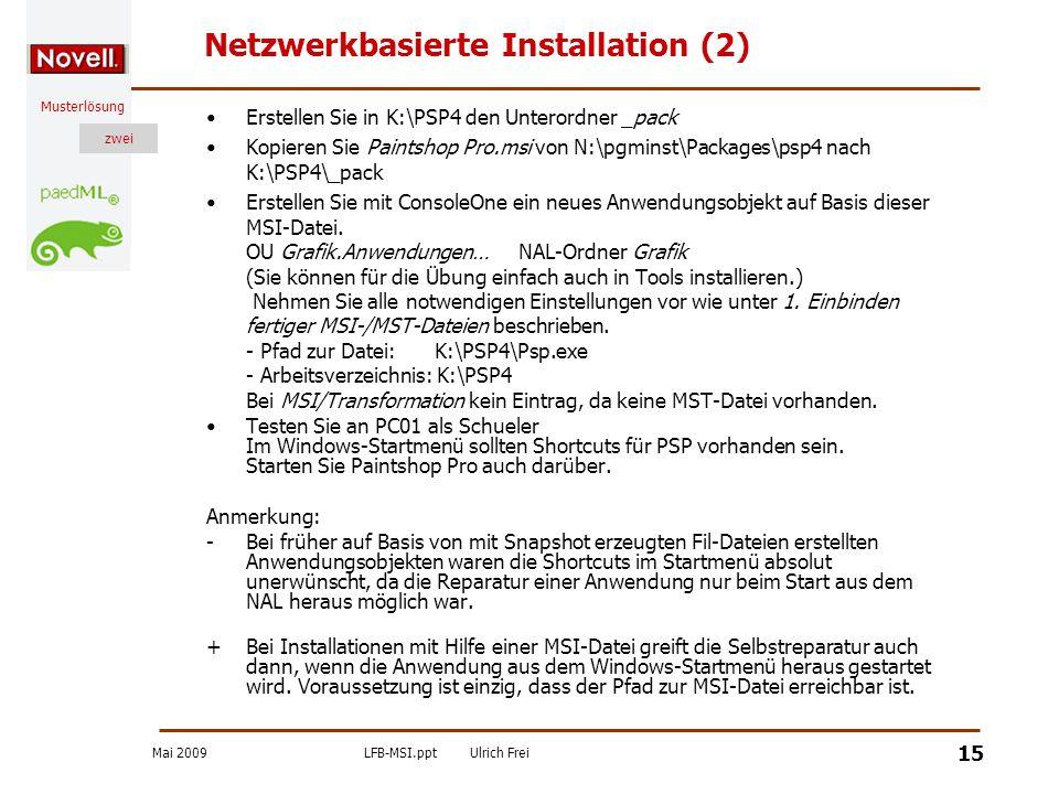 Mai 2009LFB-MSI.pptUlrich Frei zwei Musterlösung zwei 15 Netzwerkbasierte Installation (2) Erstellen Sie in K:\PSP4 den Unterordner _pack Kopieren Sie
