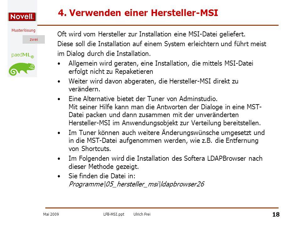 Mai 2009LFB-MSI.pptUlrich Frei zwei Musterlösung zwei 18 4. Verwenden einer Hersteller-MSI Oft wird vom Hersteller zur Installation eine MSI-Datei gel