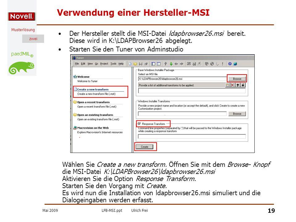 Mai 2009LFB-MSI.pptUlrich Frei zwei Musterlösung zwei 19 Verwendung einer Hersteller-MSI Der Hersteller stellt die MSI-Datei ldapbrowser26.msi bereit.