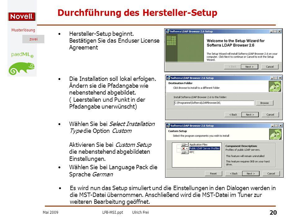 Mai 2009LFB-MSI.pptUlrich Frei zwei Musterlösung zwei 20 Durchführung des Hersteller-Setup Hersteller-Setup beginnt. Bestätigen Sie das Enduser Licens