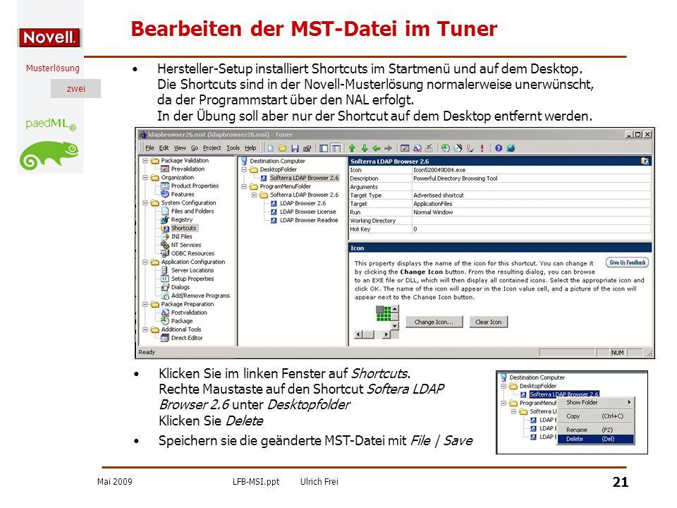 Mai 2009LFB-MSI.pptUlrich Frei zwei Musterlösung zwei 21 Bearbeiten der MST-Datei im Tuner Hersteller-Setup installiert Shortcuts im Startmenü und auf