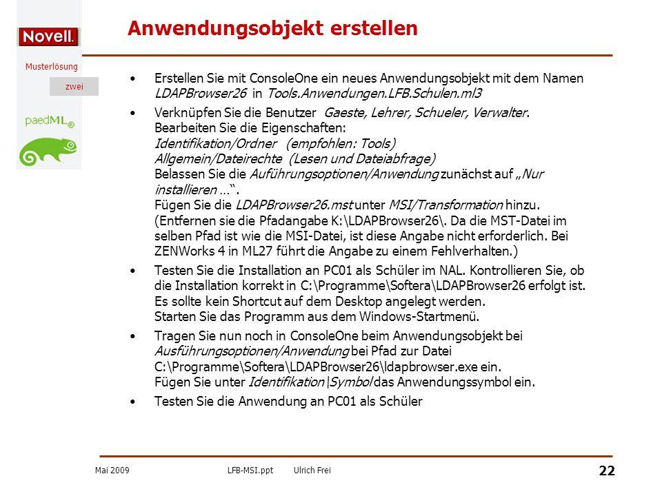 Mai 2009LFB-MSI.pptUlrich Frei zwei Musterlösung zwei 22 Anwendungsobjekt erstellen Erstellen Sie mit ConsoleOne ein neues Anwendungsobjekt mit dem Na