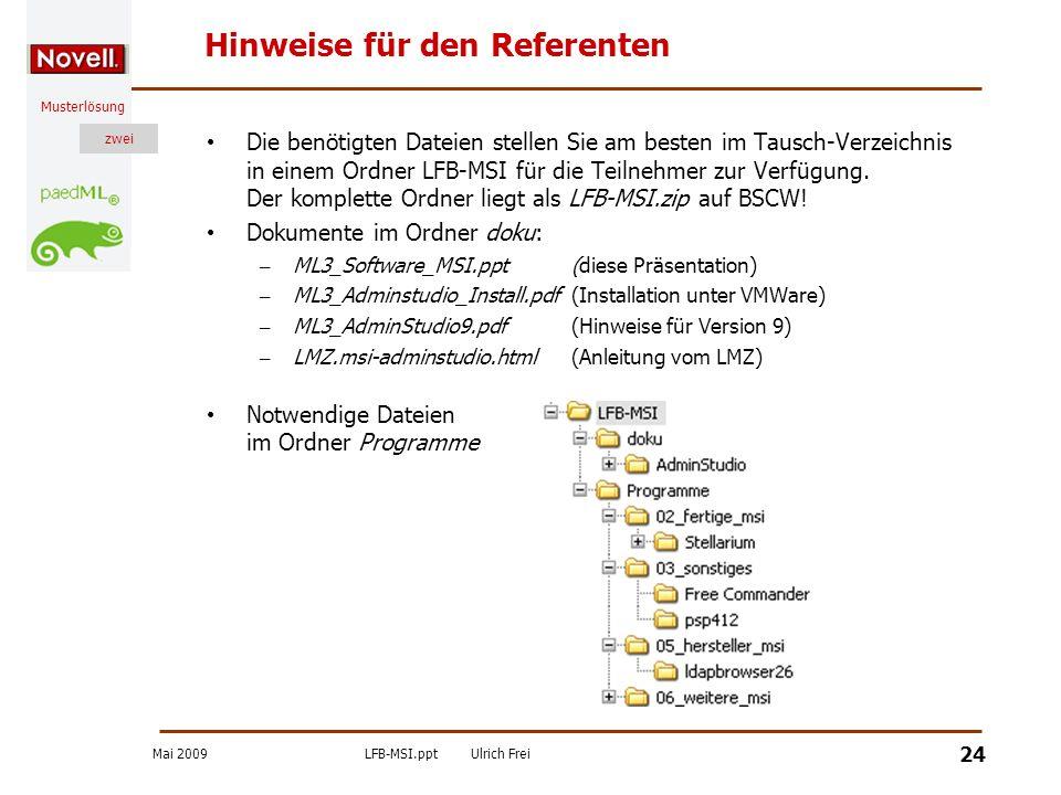 Mai 2009LFB-MSI.pptUlrich Frei zwei Musterlösung zwei 24 Hinweise für den Referenten Die benötigten Dateien stellen Sie am besten im Tausch-Verzeichni