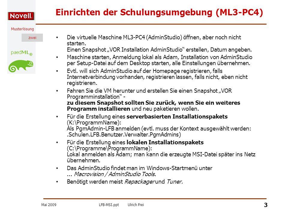 Mai 2009LFB-MSI.pptUlrich Frei zwei Musterlösung zwei 3 Einrichten der Schulungsumgebung (ML3-PC4) Die virtuelle Maschine ML3-PC4 (AdminStudio) öffnen