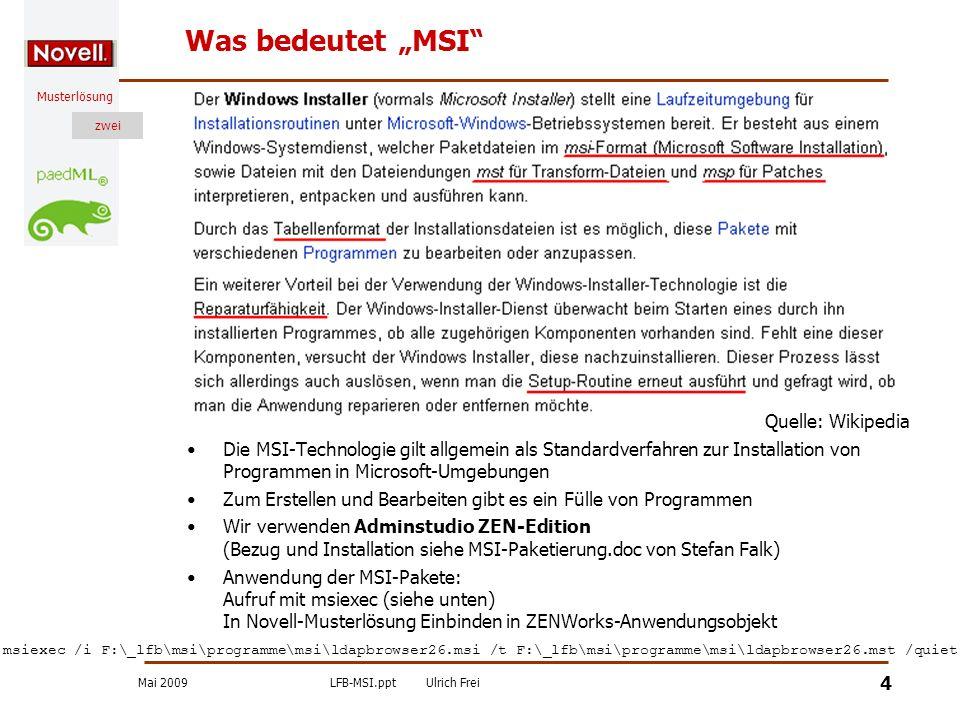 Mai 2009LFB-MSI.pptUlrich Frei zwei Musterlösung zwei 15 Netzwerkbasierte Installation (2) Erstellen Sie in K:\PSP4 den Unterordner _pack Kopieren Sie Paintshop Pro.msi von N:\pgminst\Packages\psp4 nach K:\PSP4\_pack Erstellen Sie mit ConsoleOne ein neues Anwendungsobjekt auf Basis dieser MSI-Datei.