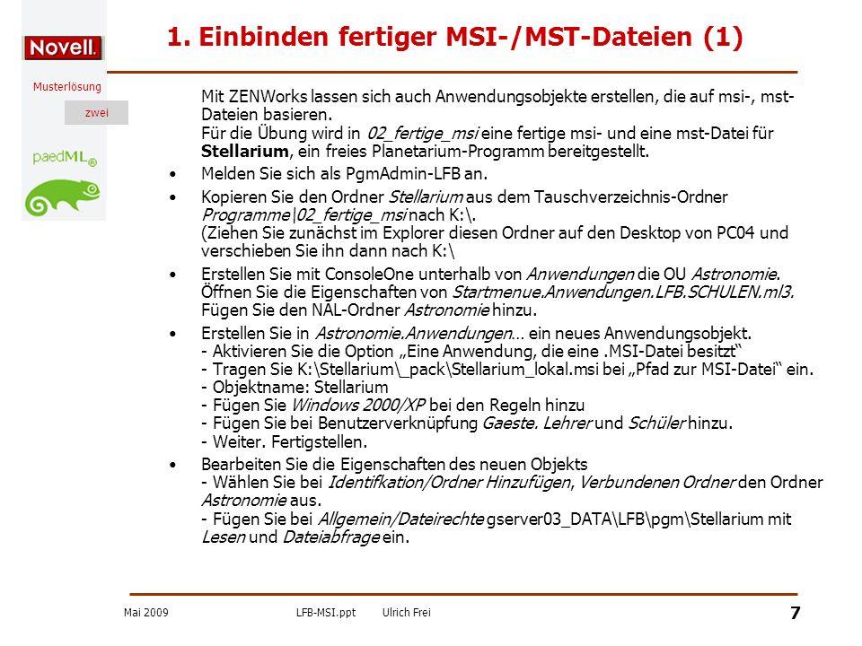 Mai 2009LFB-MSI.pptUlrich Frei zwei Musterlösung zwei 8 Einbinden fertiger MSI-/MST-Dateien (2) Aktivieren Sie unter Ausführungsoptionen/Anwendung die Option Pfad zur Datei und tragen Sie C:\Programme\Stellarium\stellarium.exe ein.