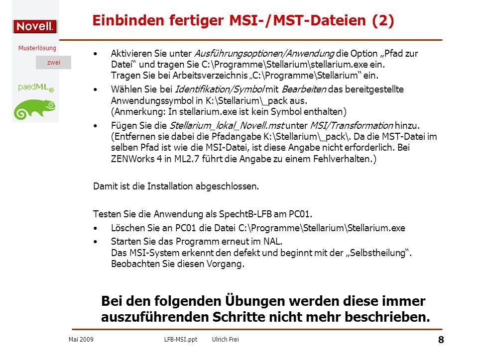 Mai 2009LFB-MSI.pptUlrich Frei zwei Musterlösung zwei 8 Einbinden fertiger MSI-/MST-Dateien (2) Aktivieren Sie unter Ausführungsoptionen/Anwendung die