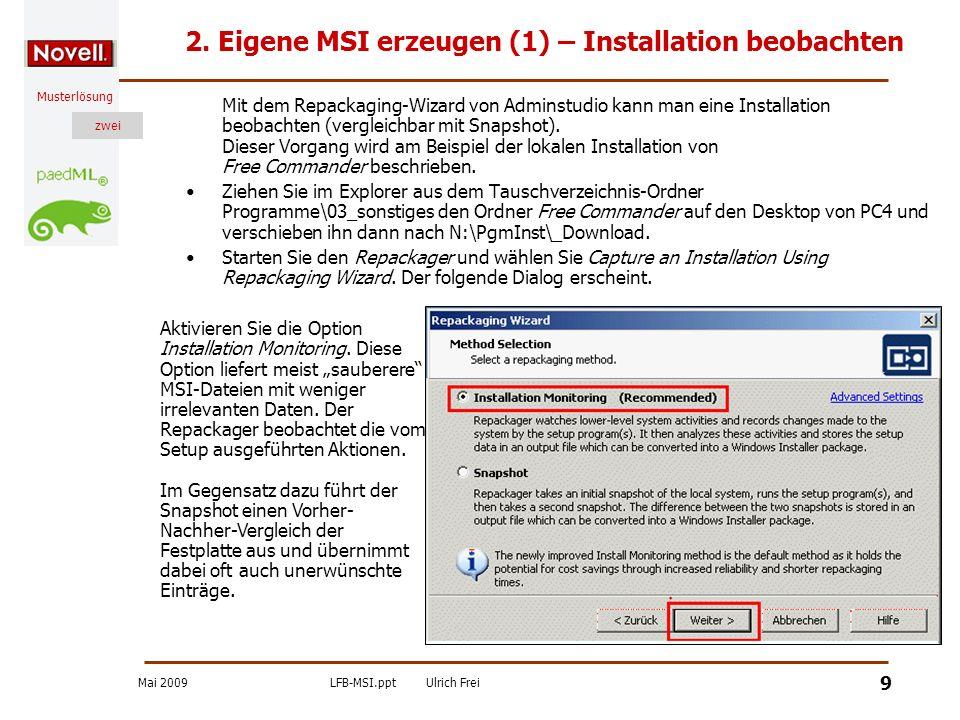 Mai 2009LFB-MSI.pptUlrich Frei zwei Musterlösung zwei 10 Eigene MSI erzeugen (2) - Repackaging-Wizard Tragen Sie bei Program File die Setup-Datei von Free Commander ein.