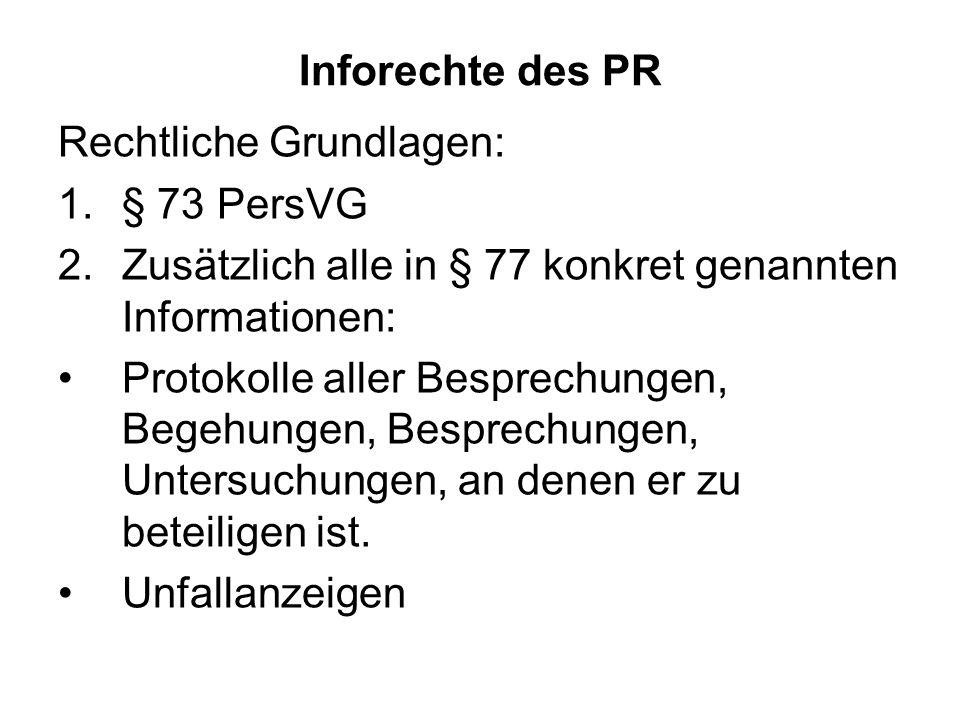 Inforechte des PR Rechtliche Grundlagen: 1.§ 73 PersVG 2.Zusätzlich alle in § 77 konkret genannten Informationen: Protokolle aller Besprechungen, Bege