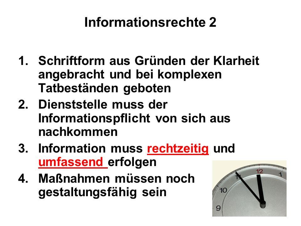 Informationsrechte 2 1.Schriftform aus Gründen der Klarheit angebracht und bei komplexen Tatbeständen geboten 2.Dienststelle muss der Informationspfli