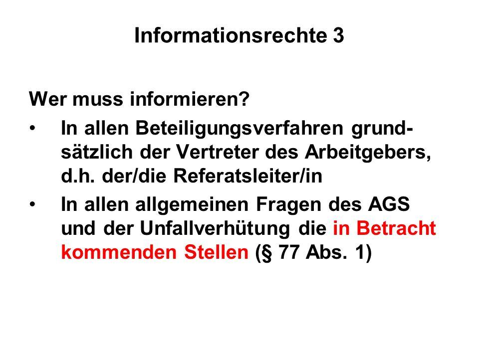 Informationsrechte 3 Wer muss informieren? In allen Beteiligungsverfahren grund- sätzlich der Vertreter des Arbeitgebers, d.h. der/die Referatsleiter/
