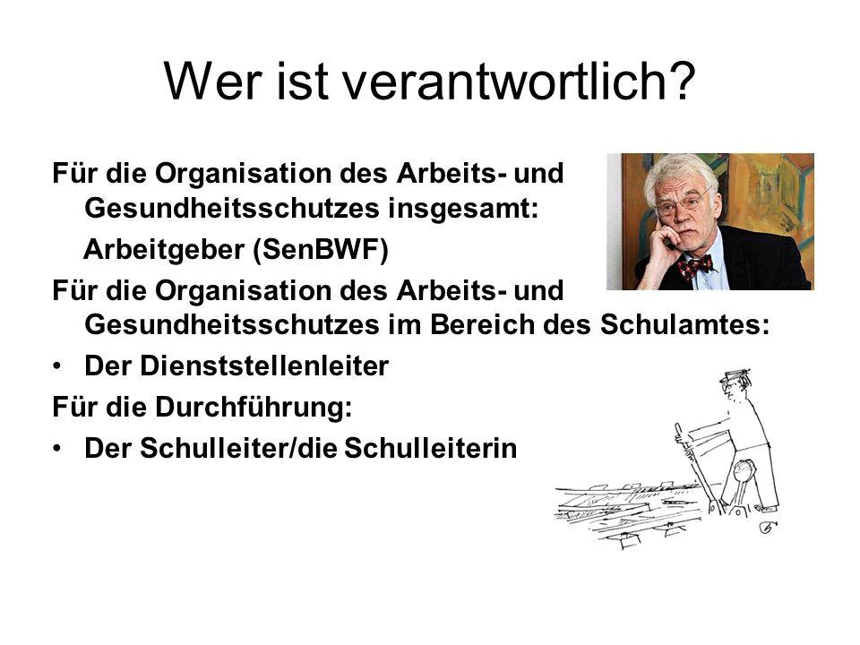 Wer ist verantwortlich? Für die Organisation des Arbeits- und Gesundheitsschutzes insgesamt: Arbeitgeber (SenBWF) Für die Organisation des Arbeits- un