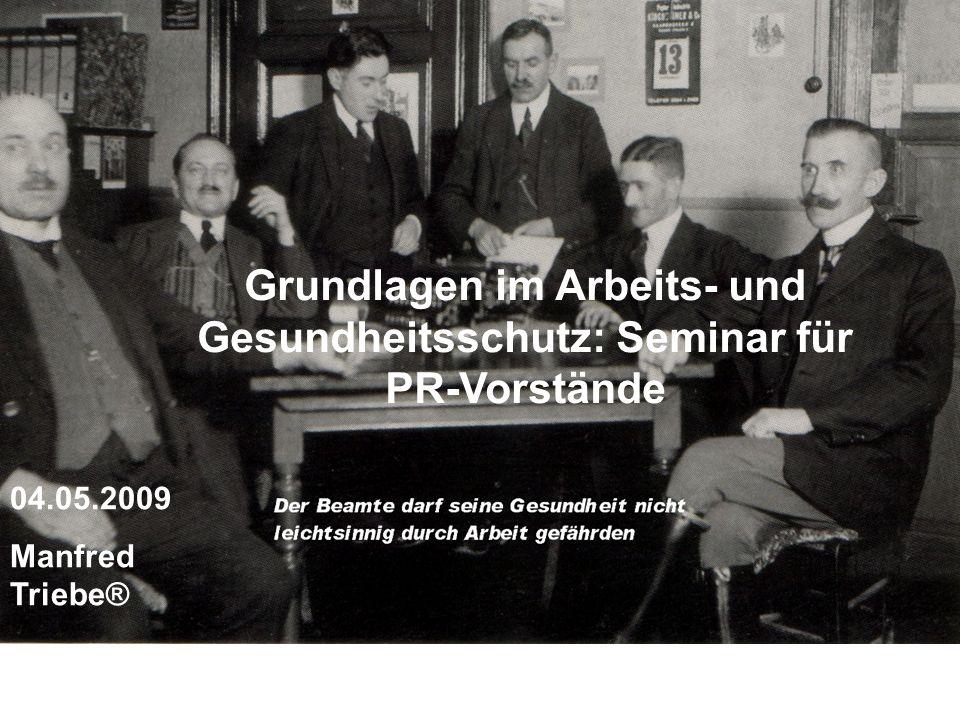 Grundlagen im Arbeits- und Gesundheitsschutz: Seminar für PR-Vorstände 04.05.2009 Manfred Triebe®