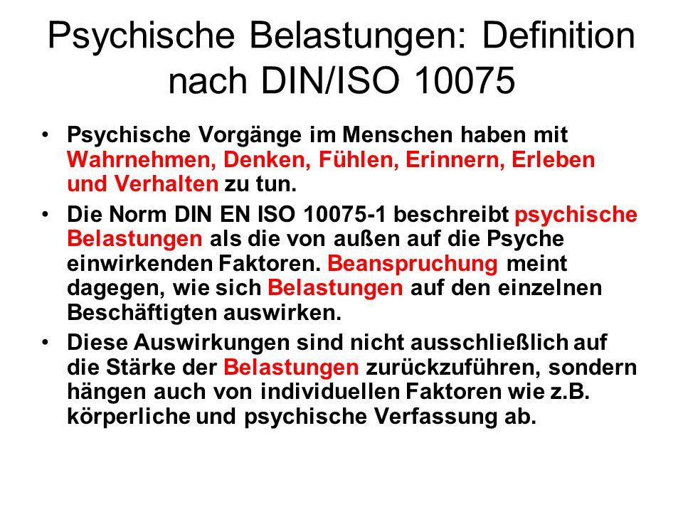 Psychische Belastungen: Definition nach DIN/ISO 10075 Psychische Vorgänge im Menschen haben mit Wahrnehmen, Denken, Fühlen, Erinnern, Erleben und Verh