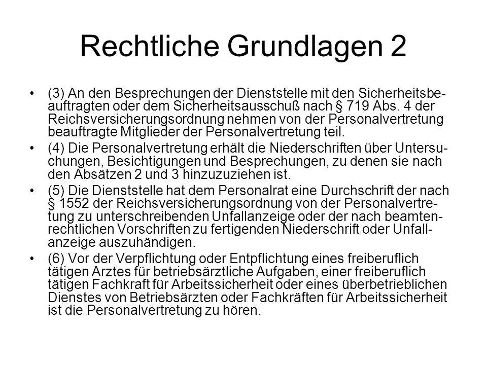 Rechtliche Grundlagen 2 (3) An den Besprechungen der Dienststelle mit den Sicherheitsbe- auftragten oder dem Sicherheitsausschuß nach § 719 Abs. 4 der