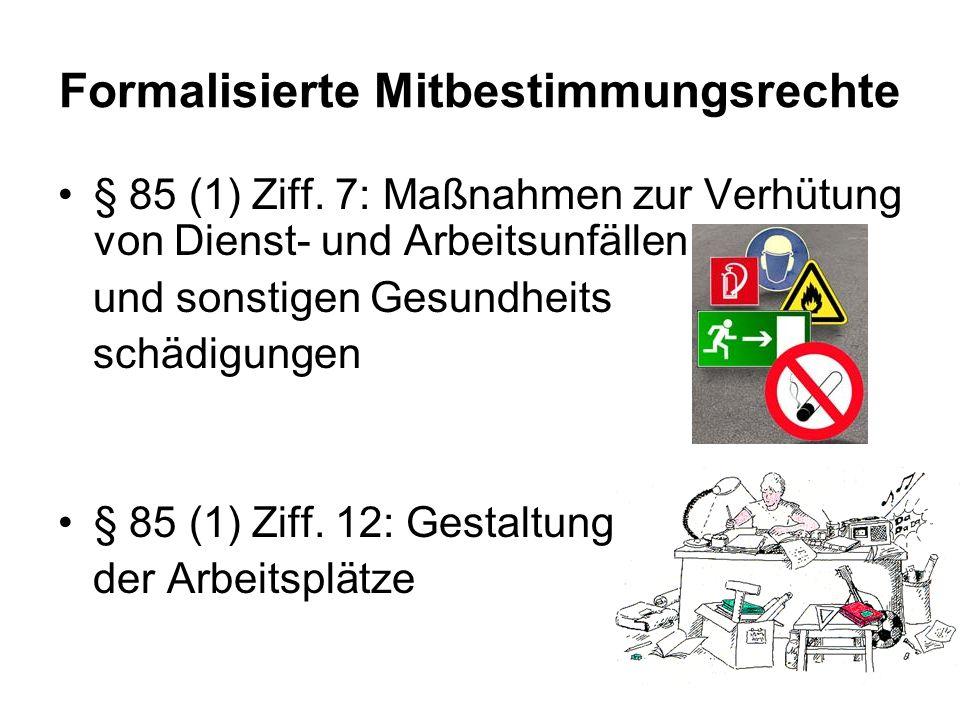 Formalisierte Mitbestimmungsrechte § 85 (1) Ziff. 7: Maßnahmen zur Verhütung von Dienst- und Arbeitsunfällen und sonstigen Gesundheits schädigungen §