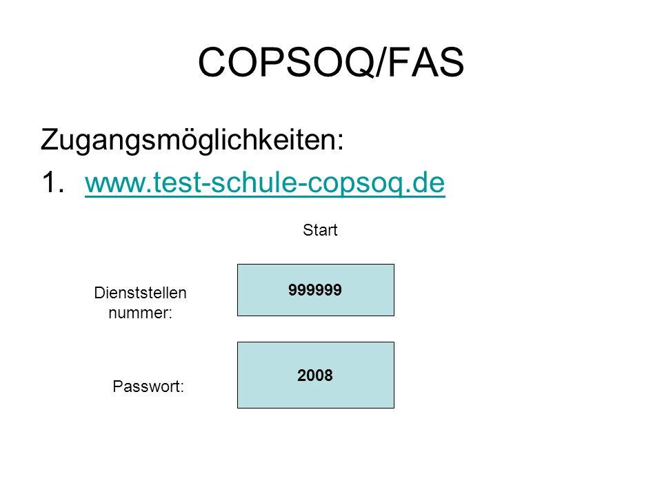 COPSOQ/FAS Zugangsmöglichkeiten: 1.www.test-schule-copsoq.dewww.test-schule-copsoq.de 999999 2008 Start Dienststellen nummer: Passwort: