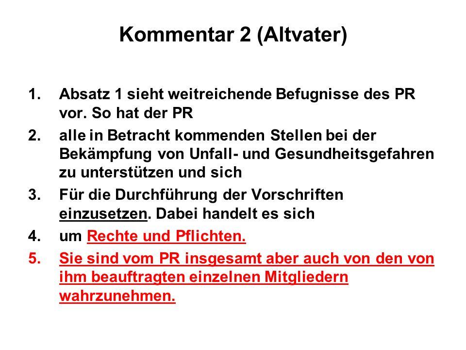 Kommentar 2 (Altvater) 1.Absatz 1 sieht weitreichende Befugnisse des PR vor. So hat der PR 2.alle in Betracht kommenden Stellen bei der Bekämpfung von
