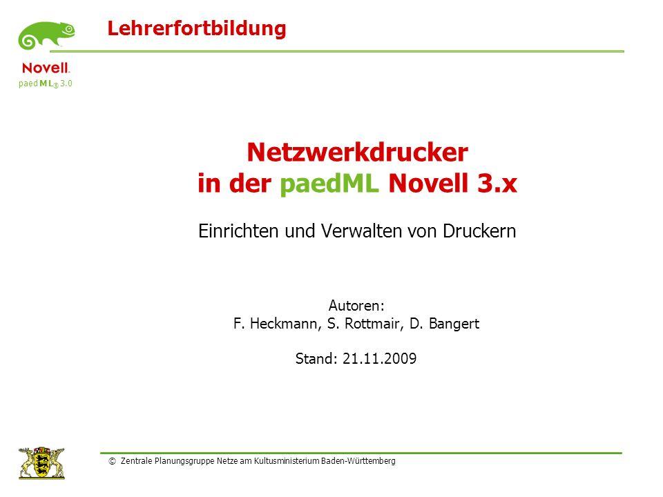 Lehrerfortbildung paed M L ® 3.0 © Zentrale Planungsgruppe Netze am Kultusministerium Baden-Württemberg Netzwerkdrucker in der paedML Novell 3.x Einri