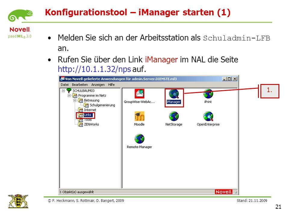 paed M L ® 3.0 Stand: 21.11.2009 21 © F. Heckmann, S. Rottmair, D. Bangert, 2009 Konfigurationstool – iManager starten (1) Melden Sie sich an der Arbe