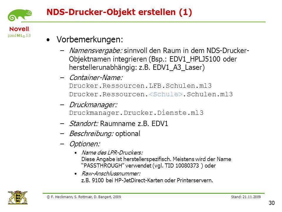 paed M L ® 3.0 Stand: 21.11.2009 30 © F. Heckmann, S. Rottmair, D. Bangert, 2009 NDS-Drucker-Objekt erstellen (1) Vorbemerkungen: –Namensvergabe: sinn