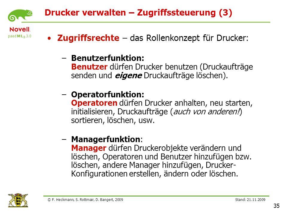 paed M L ® 3.0 Stand: 21.11.2009 35 © F. Heckmann, S. Rottmair, D. Bangert, 2009 Drucker verwalten – Zugriffssteuerung (3) Zugriffsrechte – das Rollen