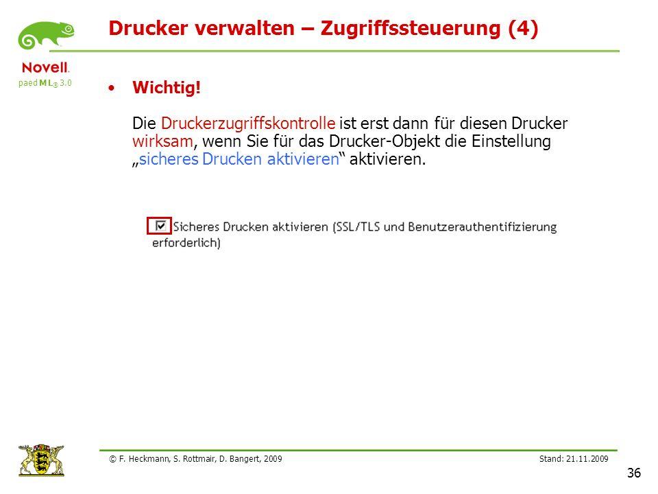 paed M L ® 3.0 Stand: 21.11.2009 36 © F. Heckmann, S. Rottmair, D. Bangert, 2009 Drucker verwalten – Zugriffssteuerung (4) Wichtig! Die Druckerzugriff