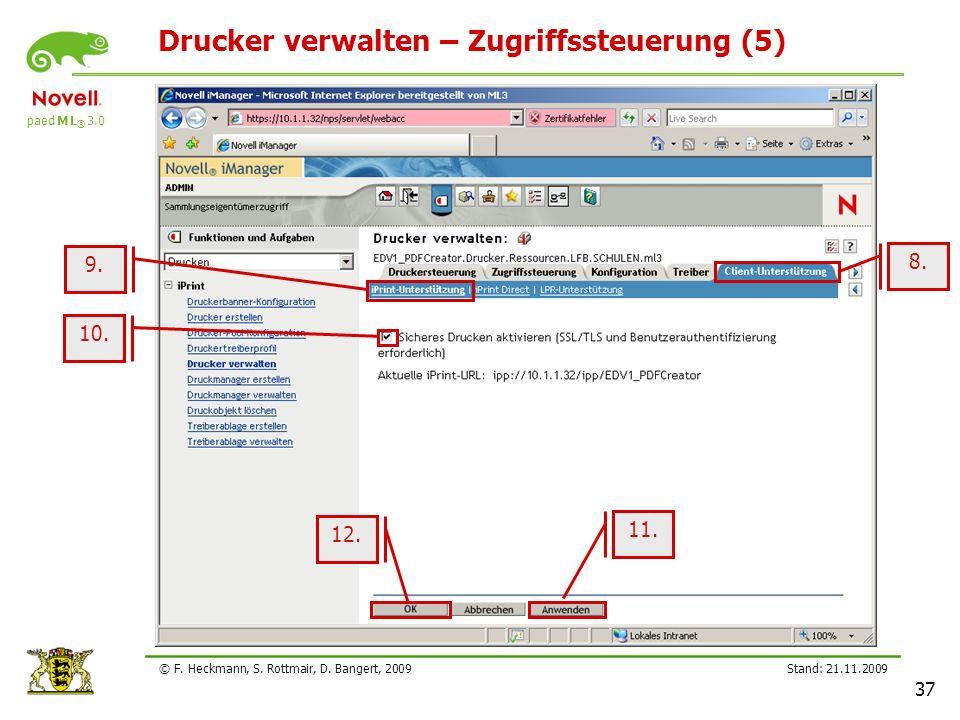paed M L ® 3.0 Stand: 21.11.2009 37 © F. Heckmann, S. Rottmair, D. Bangert, 2009 Drucker verwalten – Zugriffssteuerung (5) 10. 9. 8. 11. 12.