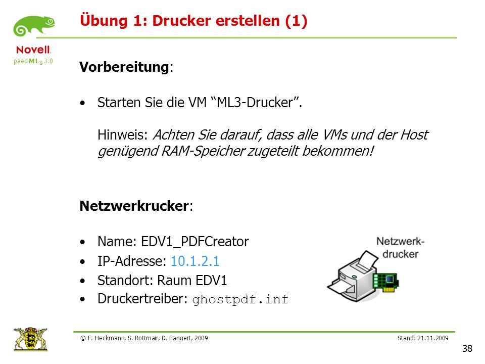 paed M L ® 3.0 Stand: 21.11.2009 38 © F. Heckmann, S. Rottmair, D. Bangert, 2009 Übung 1: Drucker erstellen (1) Vorbereitung: Starten Sie die VM ML3-D