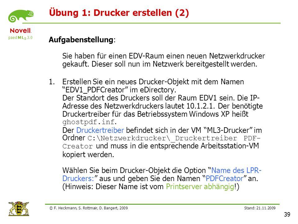 paed M L ® 3.0 Stand: 21.11.2009 39 © F. Heckmann, S. Rottmair, D. Bangert, 2009 Übung 1: Drucker erstellen (2) Aufgabenstellung: Sie haben für einen