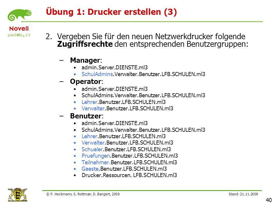 paed M L ® 3.0 Stand: 21.11.2009 40 © F. Heckmann, S. Rottmair, D. Bangert, 2009 Übung 1: Drucker erstellen (3) 2.Vergeben Sie für den neuen Netzwerkd