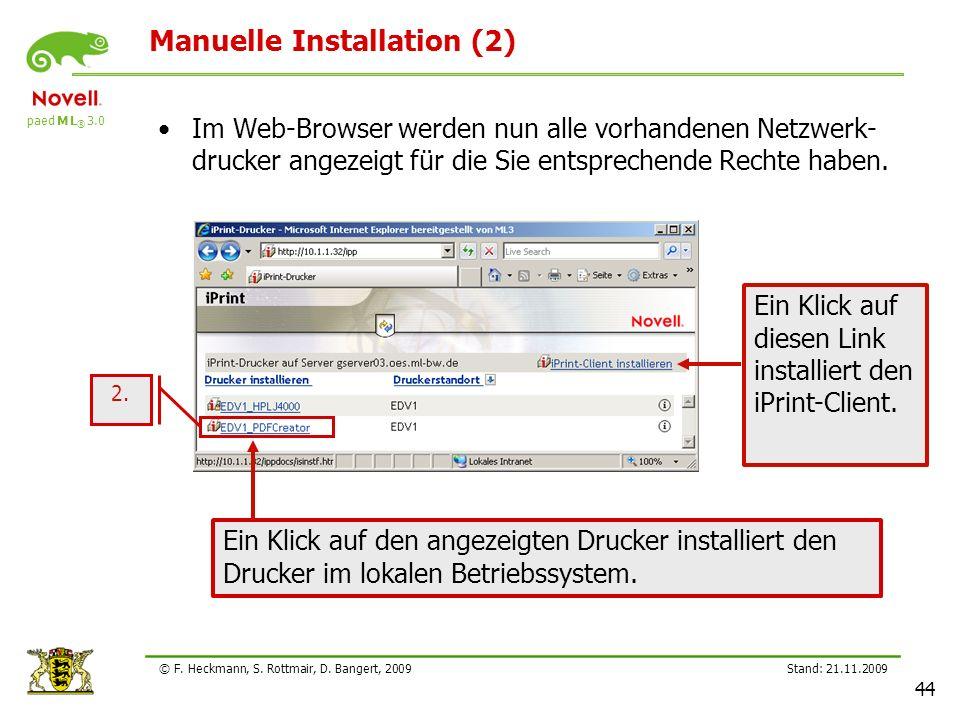 paed M L ® 3.0 Stand: 21.11.2009 44 © F. Heckmann, S. Rottmair, D. Bangert, 2009 Manuelle Installation (2) Im Web-Browser werden nun alle vorhandenen