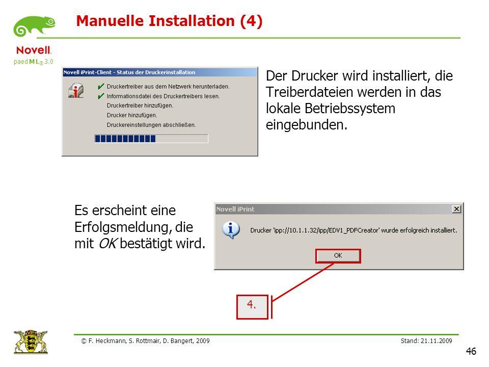 paed M L ® 3.0 Stand: 21.11.2009 46 © F. Heckmann, S. Rottmair, D. Bangert, 2009 Manuelle Installation (4) Der Drucker wird installiert, die Treiberda