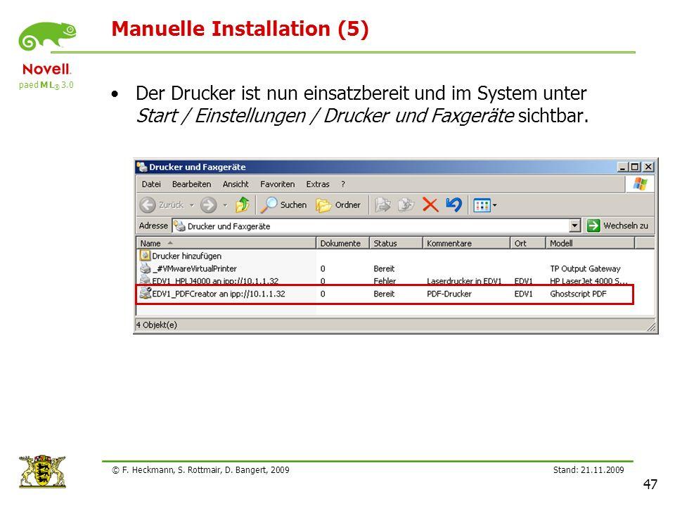 paed M L ® 3.0 Stand: 21.11.2009 47 © F. Heckmann, S. Rottmair, D. Bangert, 2009 Manuelle Installation (5) Der Drucker ist nun einsatzbereit und im Sy