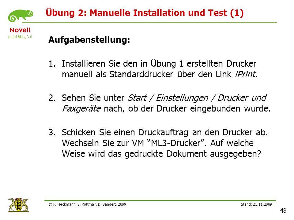paed M L ® 3.0 Stand: 21.11.2009 48 © F. Heckmann, S. Rottmair, D. Bangert, 2009 Übung 2: Manuelle Installation und Test (1) Aufgabenstellung: 1.Insta