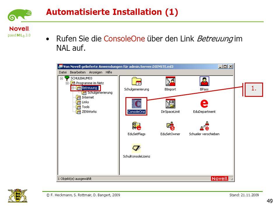paed M L ® 3.0 Stand: 21.11.2009 49 © F. Heckmann, S. Rottmair, D. Bangert, 2009 Automatisierte Installation (1) Rufen Sie die ConsoleOne über den Lin