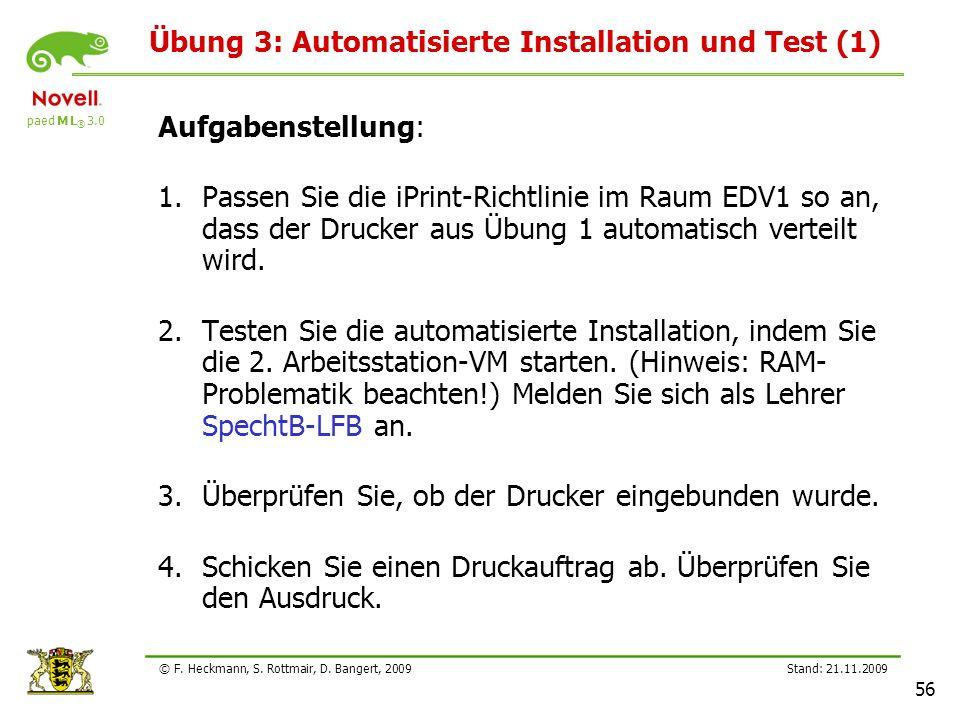 paed M L ® 3.0 Stand: 21.11.2009 56 © F. Heckmann, S. Rottmair, D. Bangert, 2009 Übung 3: Automatisierte Installation und Test (1) Aufgabenstellung: 1
