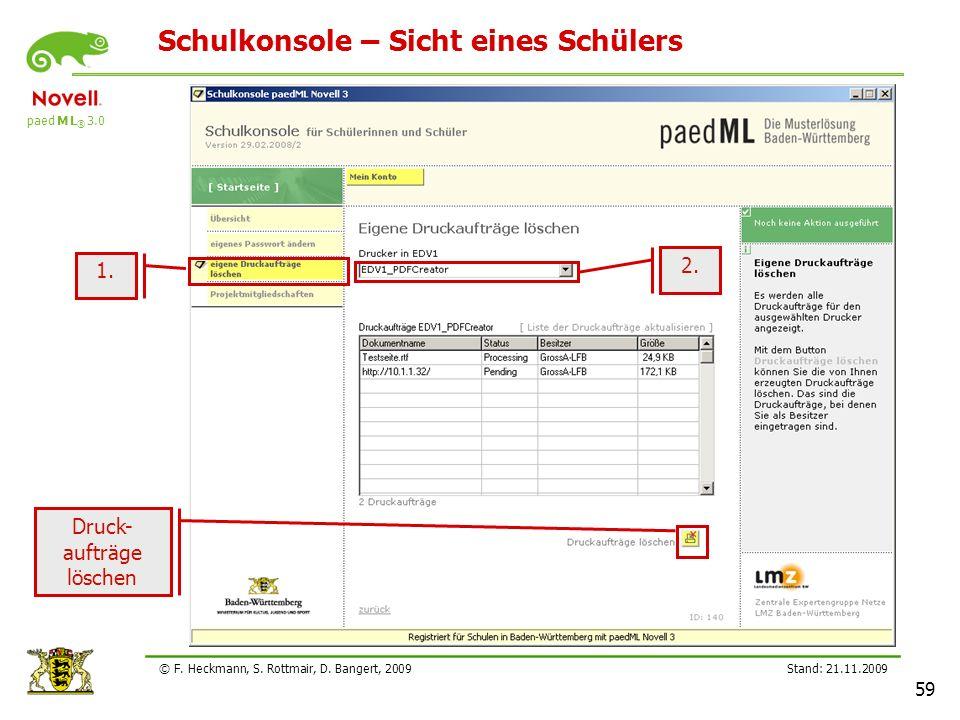 paed M L ® 3.0 Stand: 21.11.2009 59 © F. Heckmann, S. Rottmair, D. Bangert, 2009 Schulkonsole – Sicht eines Schülers Druck- aufträge löschen 1. 2.