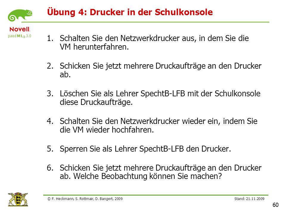 paed M L ® 3.0 Stand: 21.11.2009 60 © F. Heckmann, S. Rottmair, D. Bangert, 2009 Übung 4: Drucker in der Schulkonsole 1.Schalten Sie den Netzwerkdruck
